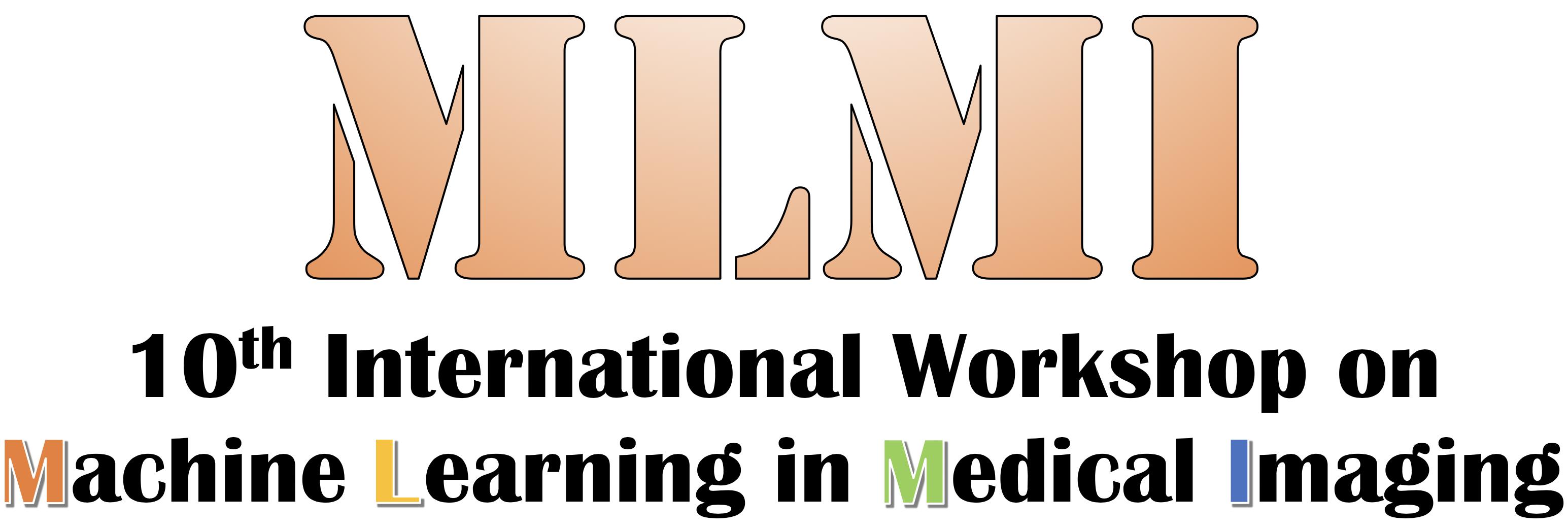 10th International Workshop on Machine Learning in Medical Imaging (MLMI 2019)